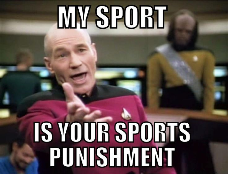 Deal with that you baseball/football people! Know that what you call punishment is what I do for fun!