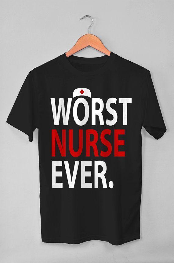 Funny Nurse Shirt Worst Nurse Ever Funny