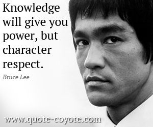 Bruce Lee quotes - Knowledge will give you power, but character ...