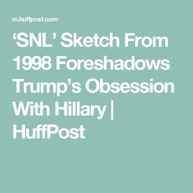 'SNL' Sketch From 1998 Foreshadows Trump's Obsession With Hillary   HuffPost
