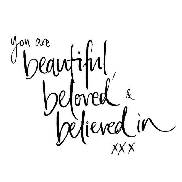 beautiful, beloved, believed in