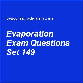 Practice test on evaporation, O level Cambridge physics quiz 149 online. Practice physics exam's questions and answers to learn evaporation test with answers. Practice online quiz to test knowledge on evaporation, physical quantities and si unit, pressure in physics, introduction to light, latent heat worksheets. Free evaporation test has multiple choice questions as rate of evaporation decreases as, answers key with choices as the temperature increases, the humidity of the surrounding…