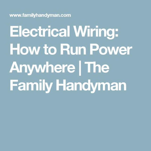 Electrical Wiring: How to Run Power Anywhere | The Family Handyman