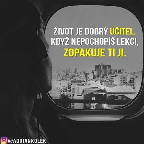 Život je dobrý učitel. Když nepochopíš lekci, zopakuje ti ji. #motivace #uspech #motivacia #czech #slovak #czechgirl #czechboy #slovakgirl #slovakboy #citaty #business #lifequotes #entrepreneur #success #motivation