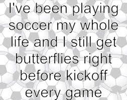 I still get butterflies right before kickoff!