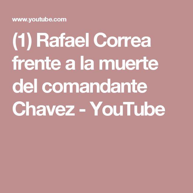 (1) Rafael Correa frente a la muerte del comandante Chavez - YouTube