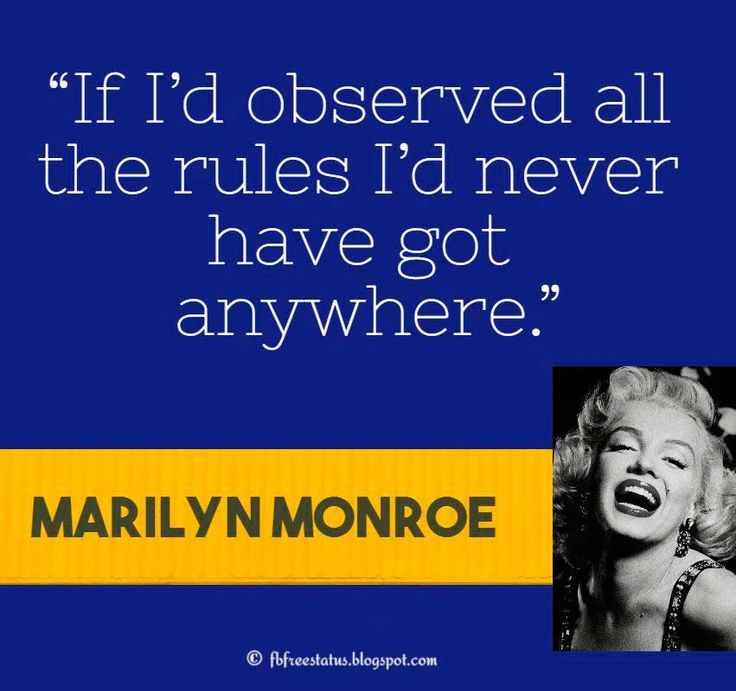 "Marilyn Monroe Quote, ""If I'd observed all the rules I'd never have got anywhere."""