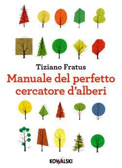 """""""Manuale del perfetto cercatore d'alberi"""", il libro per scoprire l'avventuriero che c'è in te! Editore: Kowalski Feltrinelli!"""