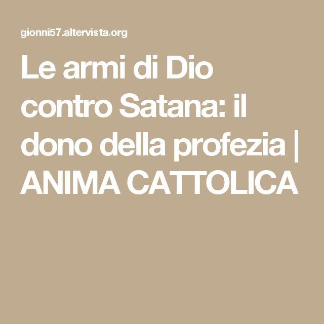 Le armi di Dio contro Satana: il dono della profezia   ANIMA CATTOLICA