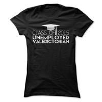 Unemployed Valedictorian T Shirt, Class of 2015 Valedictorian T Shirt, College Graduate T Shirt