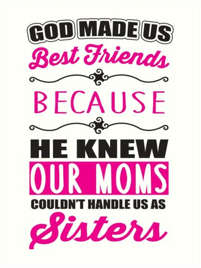 Image Result For God Made Us Bestfriends Because He Knew Our Moms
