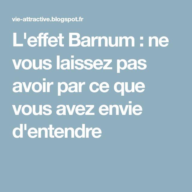 L'effet Barnum : ne vous laissez pas avoir par ce que vous avez envie d'entendre