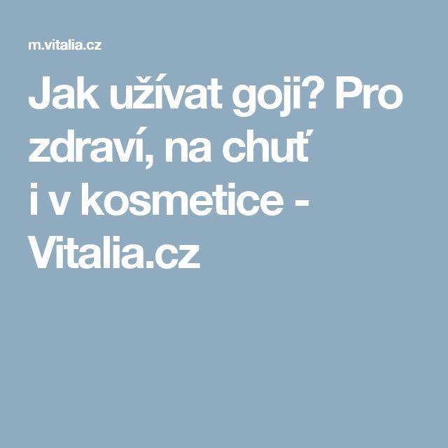 Jak užívat goji? Pro zdraví, na chuť ivkosmetice - Vitalia.cz
