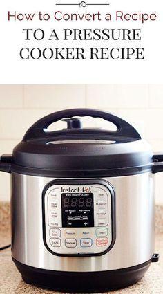 How To Convert A Recipe Into A Pressure Cooker Recipe #Instant Pot