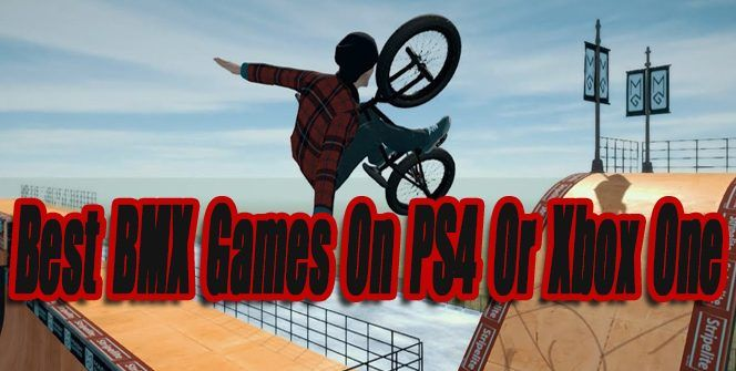 The Best Bmx Games On Ps4 Or Xbox One So Far Bmx Games Ps4 Or