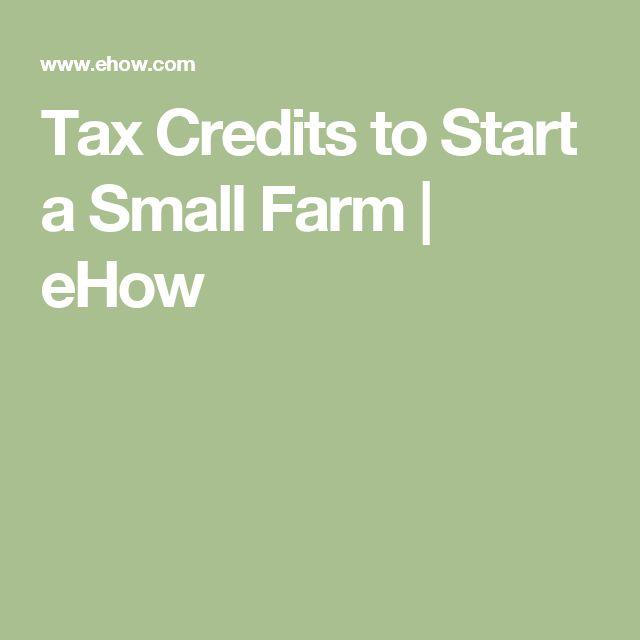 Tax Credits to Start a Small Farm | eHow
