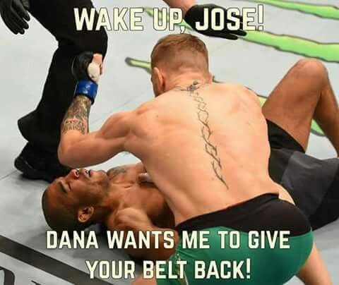 Wake up Jose Aldo.  Dana White wants me to give you your belt back.  Jose?  Jose?  Poor little fella.  Only took 13 seconds.   Conor Magregor humiliates Josie Aldo.