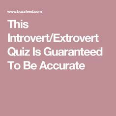 This Introvert/Extrovert Quiz Is Guaranteed To Be Accurate