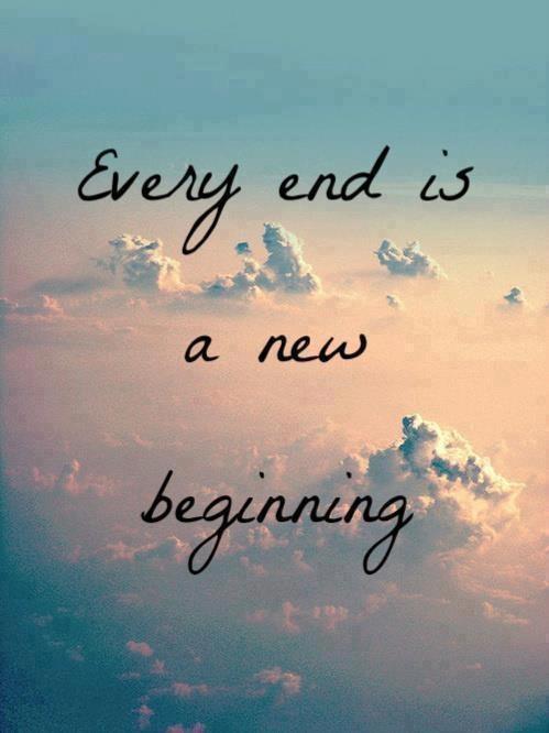 """""""Ogni fine è un nuovo inizio."""""""