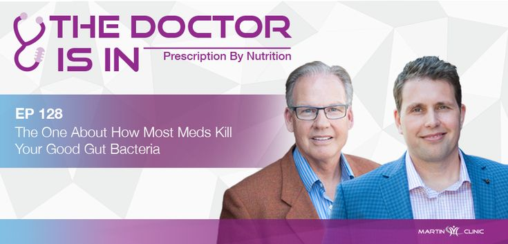 EP128 The One About How Most Meds Kill Your Good Gut Bacteria – Martin Clinic