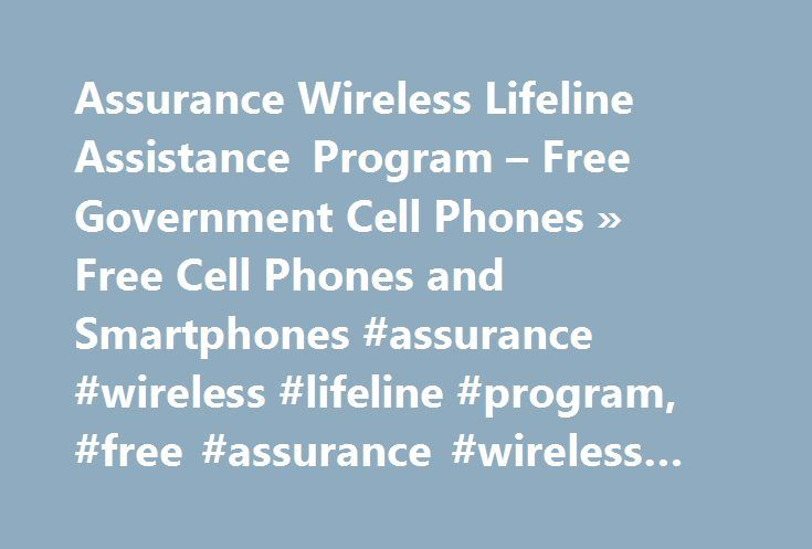 Assurance Wireless Lifeline Assistance Program – Free Government Cell Phones » Free Cell Phones and Smartphones #assurance #wireless #lifeline #program, #free #assurance #wireless #cell #phone http://law.nef2.com/assurance-wireless-lifeline-assistance-program-free-government-cell-phones-free-cell-phones-and-smartphones-assurance-wireless-lifeline-program-free-assurance-wireless-cell-phone/  # Assurance Wireless Lifeline Assistance Program Free Government Cell Phones Contact Assurance…
