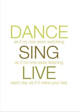 This is a real card (not an e-card) shared from Sendcere. DANCE as if no one were watching SING as if no one were listening LIVE each day as if it were your last Add your own message inside #quote #inspiration