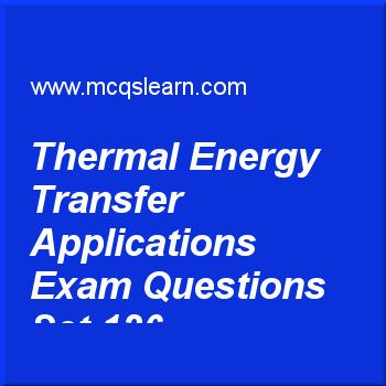 Practice test on thermal energy transfer applications, O level Cambridge physics quiz 126 online. Practice physics exam's questions and answers to learn thermal energy transfer: applications test with answers. Practice online quiz to test knowledge on thermal energy transfer: applications, forces and motion, latent heat, refraction in physics worksheets. Free thermal energy transfer: applications test has multiple choice questions as acs are a bad example of, answers key with choices as...