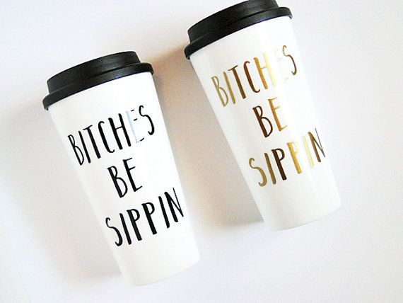 Bitches be sippin funny coffee mug, gifts for her.