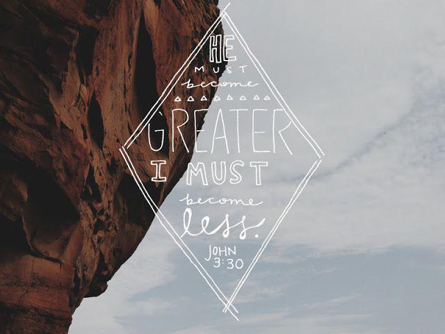 John 3:30- One of my favorites.