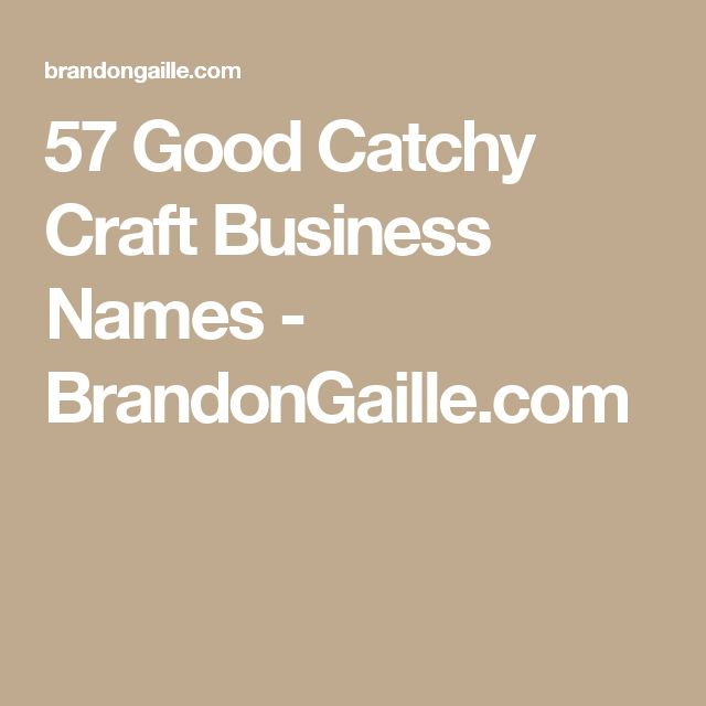 57 Good Catchy Craft Business Names - BrandonGaille.com
