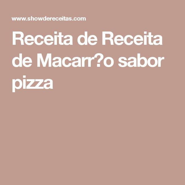 Receita de Receita de Macarr�o sabor pizza