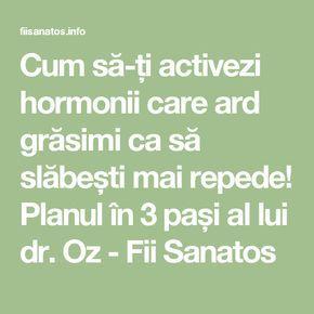 Cum să-ți activezi hormonii care ard grăsimi ca să slăbești mai repede! Planul în 3 pași al lui dr. Oz - Fii Sanatos