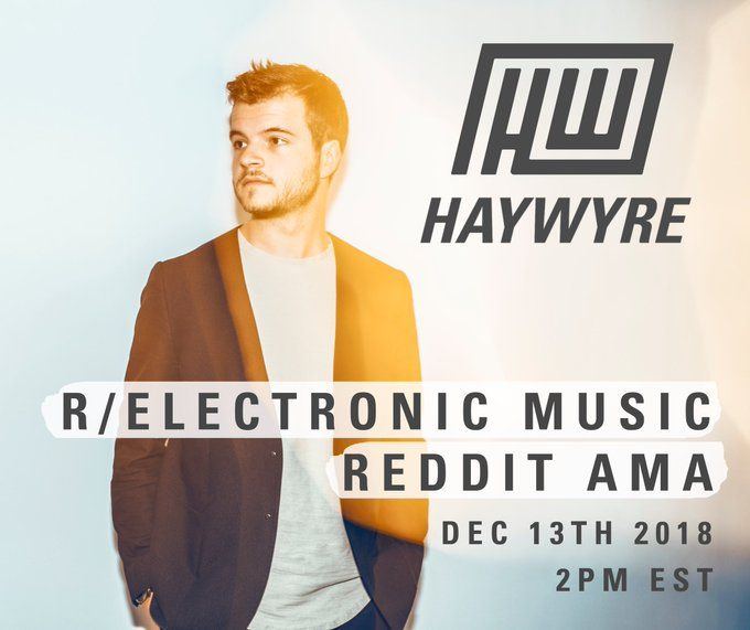 Haywyre AMA on Thursday December 13th!! #edm #production
