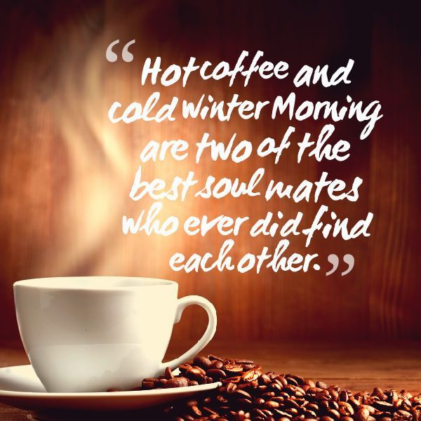 hot coffee and cold winter mornings coffee quotes funny good