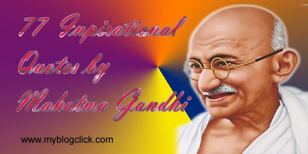77 Inspirational Quotes By Mahatma Gandhi That Will Change Your Life !! http://myblogclick.com/77-inspirational-quotes-by-mahatma-gandhi/