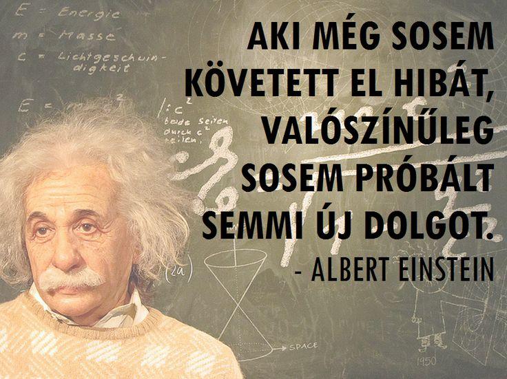 'Aki még sosem követett el hibát, valószínűleg sosem próbált semmi új dolgot.' - Albert Einstein