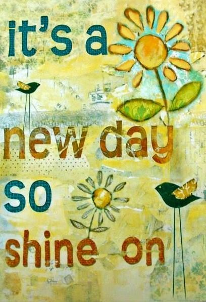 New day quote via Carol's Country Sunshine on Facebook