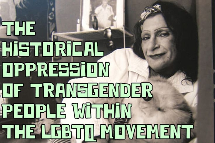 THE HISTORICAL OPPRESSION OF TRANSGENDER PEOPLE WITHIN THE LGBTQ MOVEMENT | Our Queer History |...