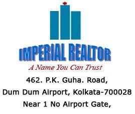 Imperial Realtor A Name You Can Trust.  Email Id-infoimperial2017@gmail.com  Website-www.imperialrealtor.in  Call Us-9088437000/9088438000  Office Address-462. P.K. Guha. Road,                        DumDum Airport ,Kolkata-700028                        Near 1 No Airport Gate,  Landmark-Beside Off Shree Krishna International Hotel And Restaurant.