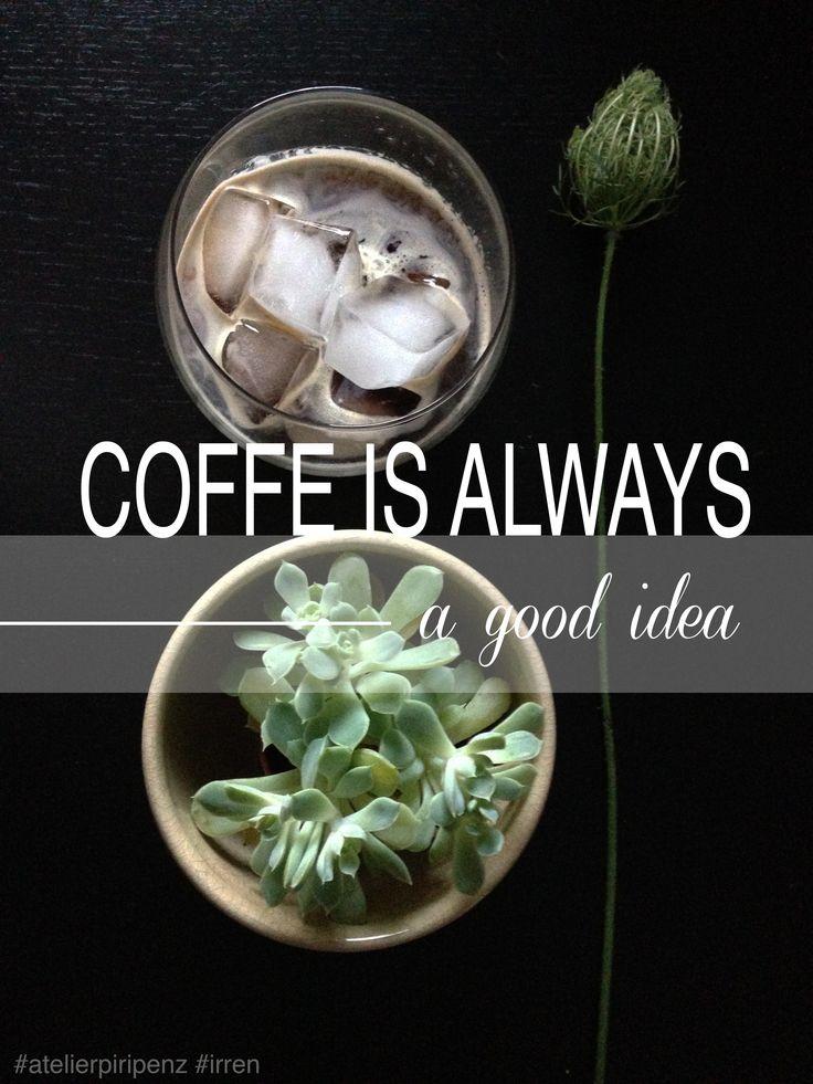 Coffe is always a good idea!  #quotes #coffe #irren #atelierpiripenz