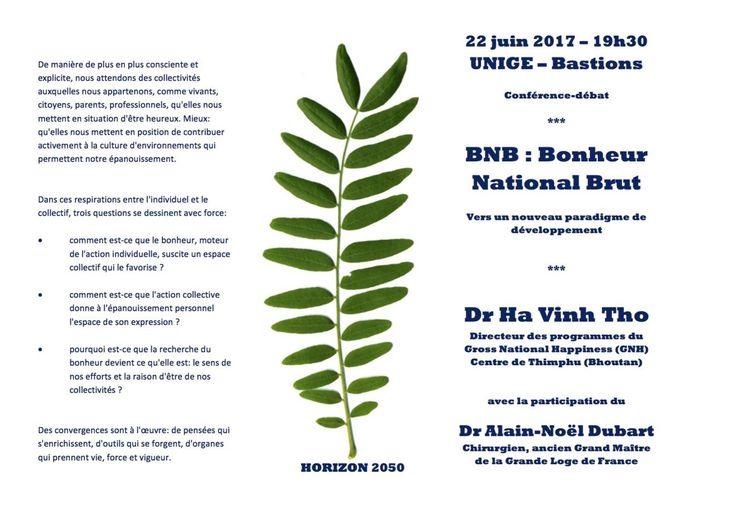Genève – 22 juin 2017 – 19h30l'Université de Genève (UNIGE – Bastions) organise une Conférence-débat sur le thème«BNB : Bonheur National Brut Vers un nouveau paradigme de développement» avec : Dr Ha Vinh Tho Directeur des programmes du Gross National Happiness (GNH) Centre de Thimphu (Bhoutan) et avec la participation du Dr Alain-Noël Dubart Chirurgien, ancien Grand Maître de la Grande Loge de France De manière de plus en plus consciente et explicite, nous attendons des collectivités…