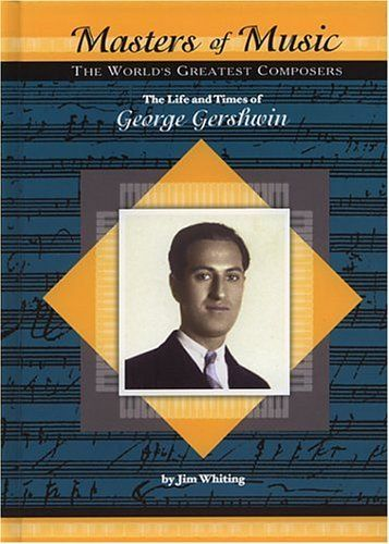 The Life and Times of George Gershwin (Masters of Music) by Jim Whiting, http://www.amazon.com/dp/1584152796/ref=cm_sw_r_pi_dp_aEniub0XQME13