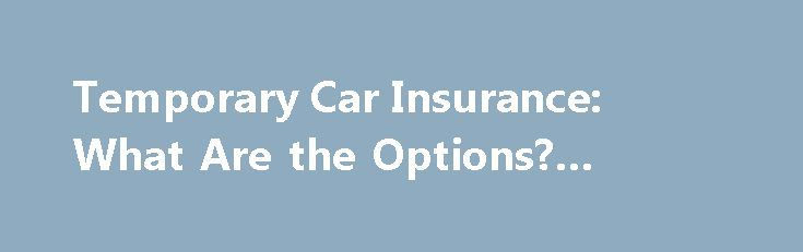Temporary Car Insurance: What Are the Options? #repo #cars http://car.remmont.com/temporary-car-insurance-what-are-the-options-repo-cars/  #temp car insurance # Temporary Car Insurance: What Are the Options? Continue Reading Below The major difference, as indicated in the name, is that temporary car insurance allows the driver to pay only on specific dates when driving, and the insurance is not automatically renewable. How It Works As stated above, temporary automobile insurance will […]The…