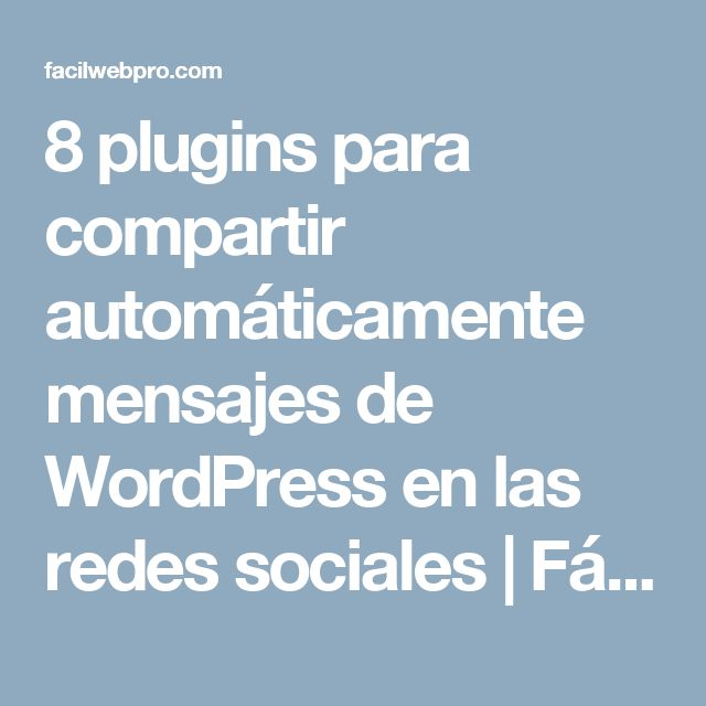8 plugins para compartir automáticamente mensajes de WordPress en las redes sociales   Fácil WebPro #Blog #Bloggin #Wordpress #Plugins #Twitter #Facebook #Pinterest #GooglePlus