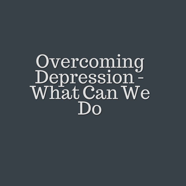 Overcoming Depression – What Can We Do