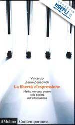 LA LIBERTA' D'ESPRESSIONE un libro di ZENO ZENCOVICH VINCENZO pubblicato da Il Mulino