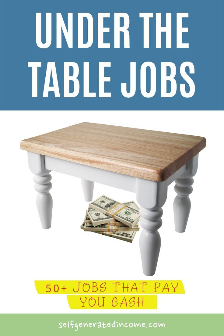 Under the Table Jobs: 50+ Jobs That Pay You Cash in 2020 ...