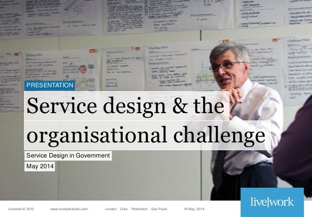 Service Design in Government & the organisational challenge (by Livework studio)