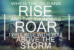 God: God, Inspiration, Quotes, Faith, Jesus, Storms, I Will, Rise Above, Oceans Rise