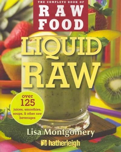 Liquid Raw: Over 125 Juices, Smoothies, Soups, & Other Raw Beverages (The Comple...